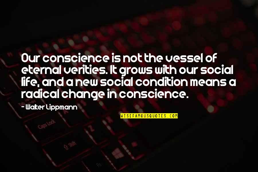 The New Life Quotes By Walter Lippmann: Our conscience is not the vessel of eternal