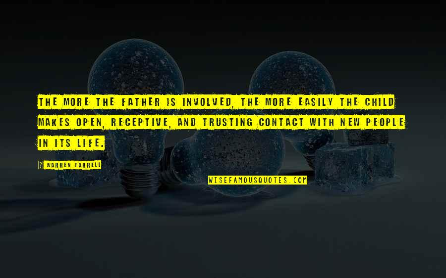 The New Life Quotes By Warren Farrell: The more the father is involved, the more