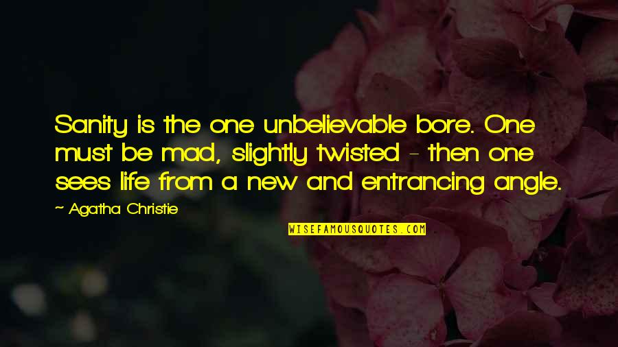 The New Moon Phase Quotes By Agatha Christie: Sanity is the one unbelievable bore. One must
