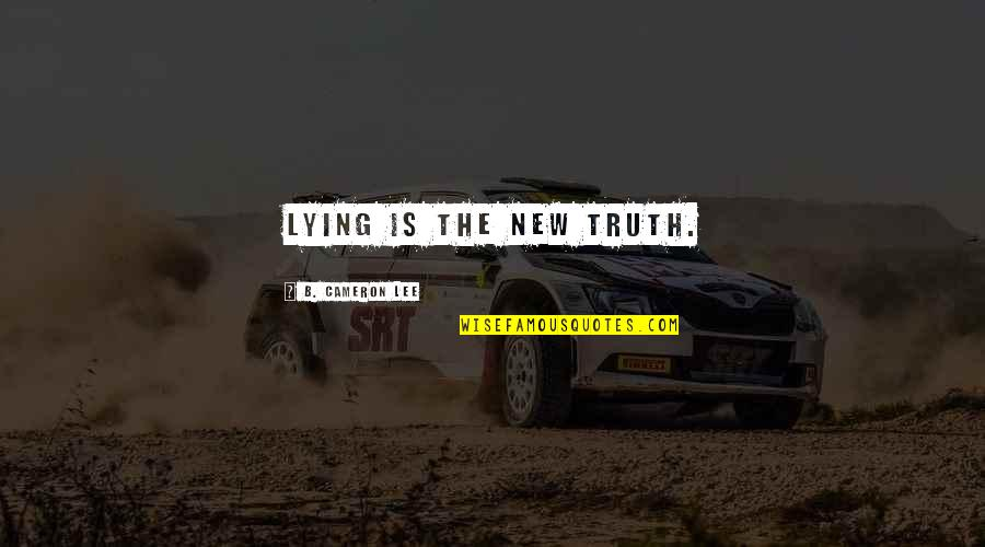 The New Moon Phase Quotes By B. Cameron Lee: Lying is the new truth.