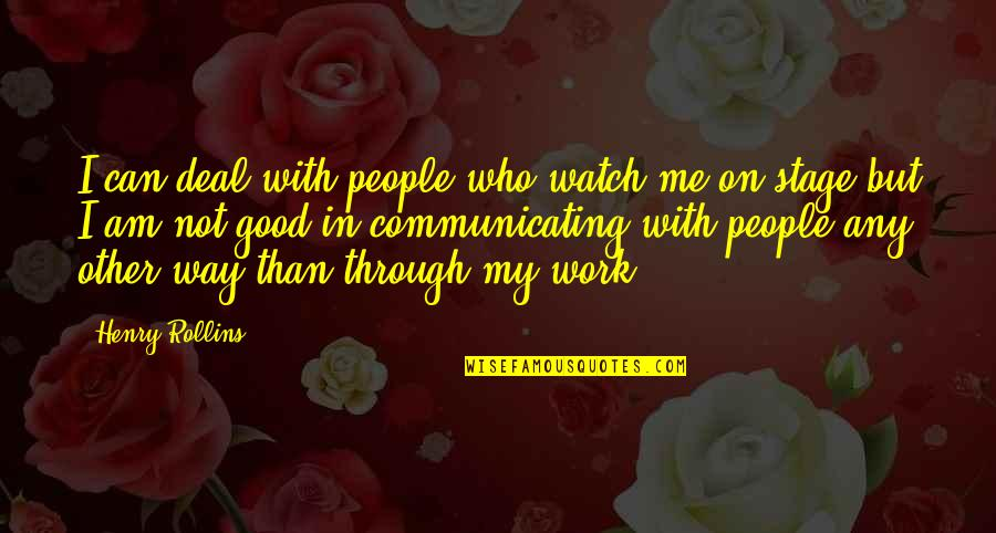 The New Moon Phase Quotes By Henry Rollins: I can deal with people who watch me