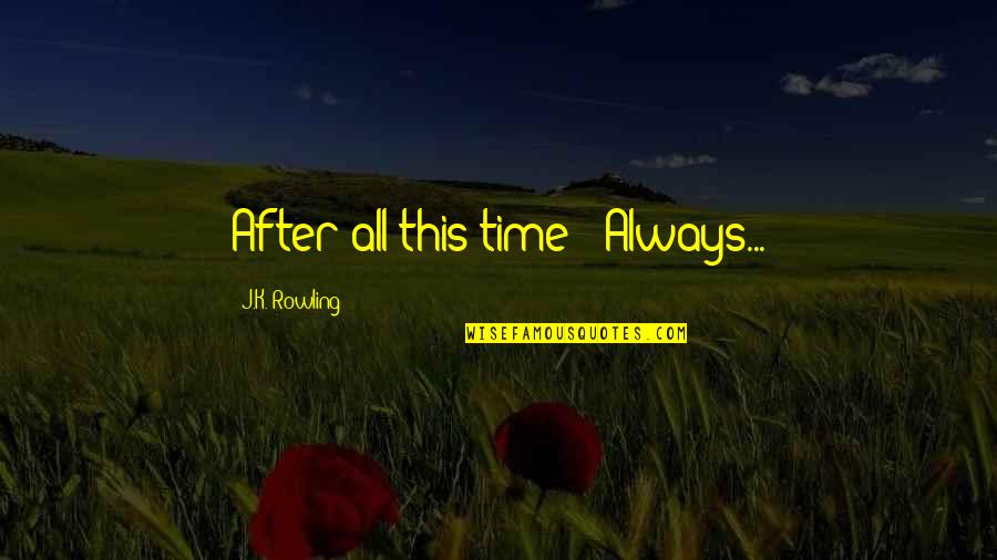 """The New Moon Phase Quotes By J.K. Rowling: After all this time?""""""""Always..."""