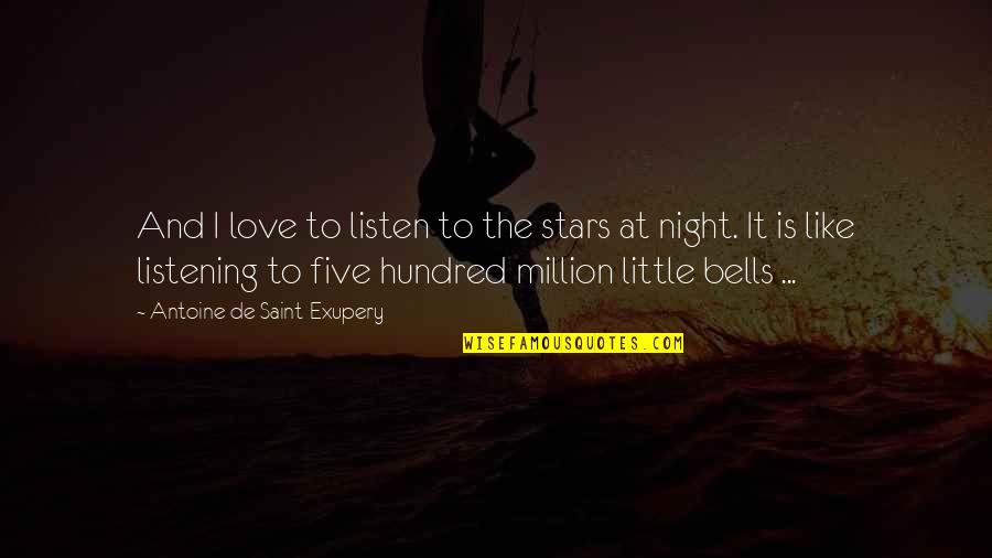 The Night And Stars Quotes By Antoine De Saint-Exupery: And I love to listen to the stars