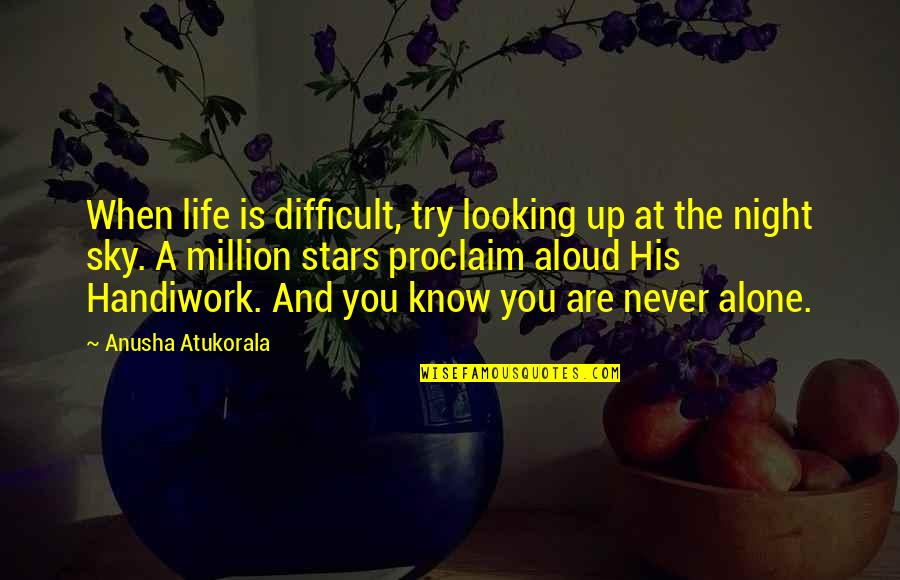 The Night And Stars Quotes By Anusha Atukorala: When life is difficult, try looking up at