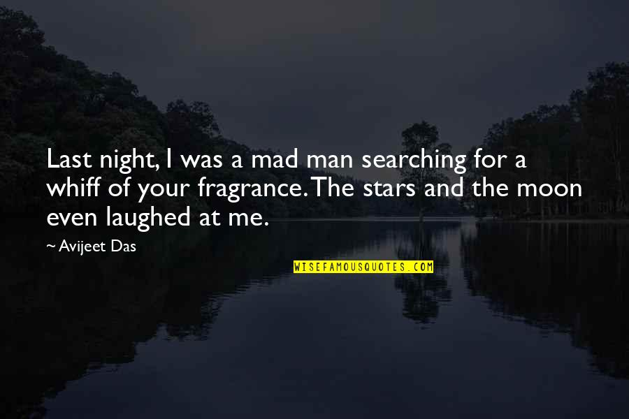 The Night And Stars Quotes By Avijeet Das: Last night, I was a mad man searching