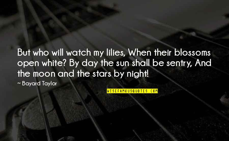 The Night And Stars Quotes By Bayard Taylor: But who will watch my lilies, When their
