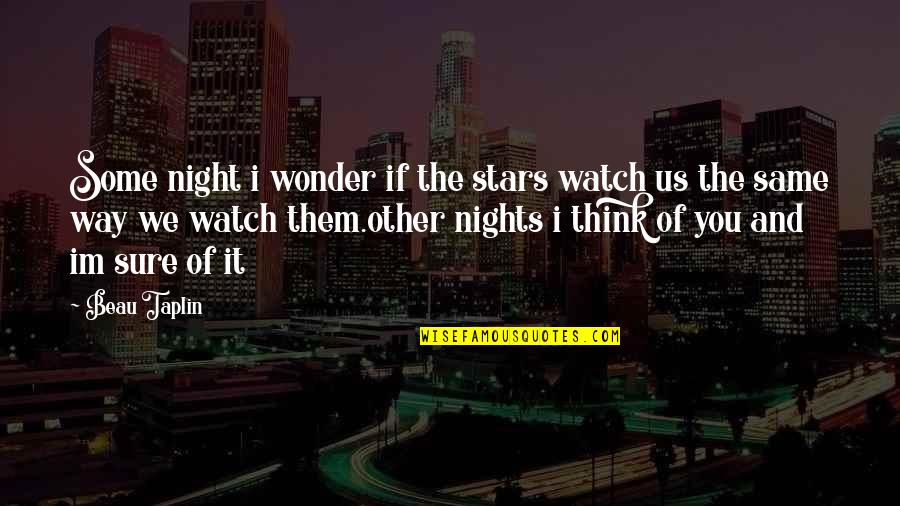 The Night And Stars Quotes By Beau Taplin: Some night i wonder if the stars watch