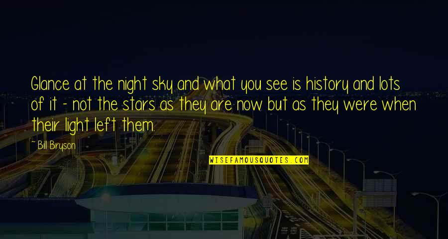 The Night And Stars Quotes By Bill Bryson: Glance at the night sky and what you