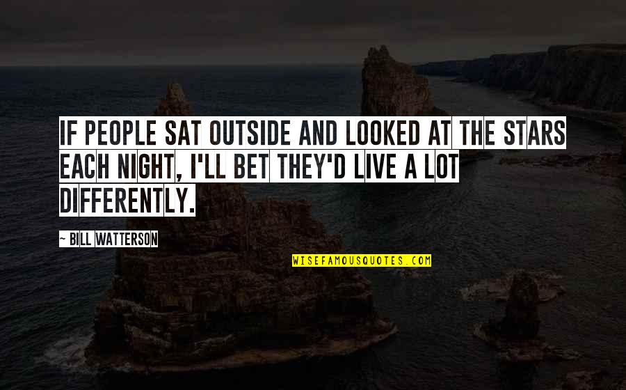 The Night And Stars Quotes By Bill Watterson: If people sat outside and looked at the
