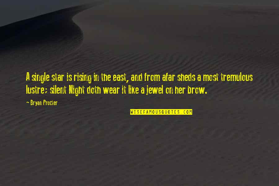 The Night And Stars Quotes By Bryan Procter: A single star is rising in the east,
