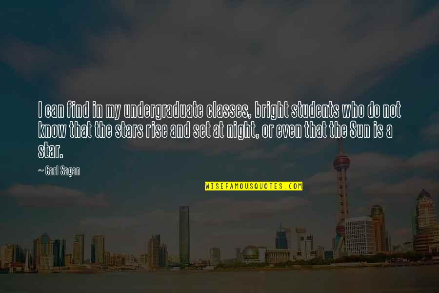 The Night And Stars Quotes By Carl Sagan: I can find in my undergraduate classes, bright