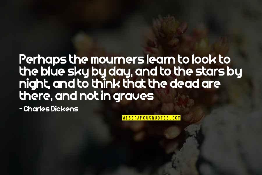 The Night And Stars Quotes By Charles Dickens: Perhaps the mourners learn to look to the