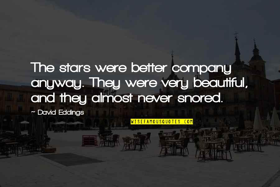 The Night And Stars Quotes By David Eddings: The stars were better company anyway. They were