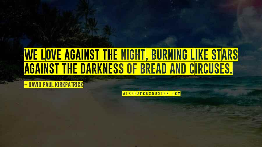 The Night And Stars Quotes By David Paul Kirkpatrick: We love against the night, burning like stars