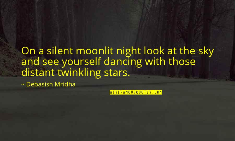 The Night And Stars Quotes By Debasish Mridha: On a silent moonlit night look at the