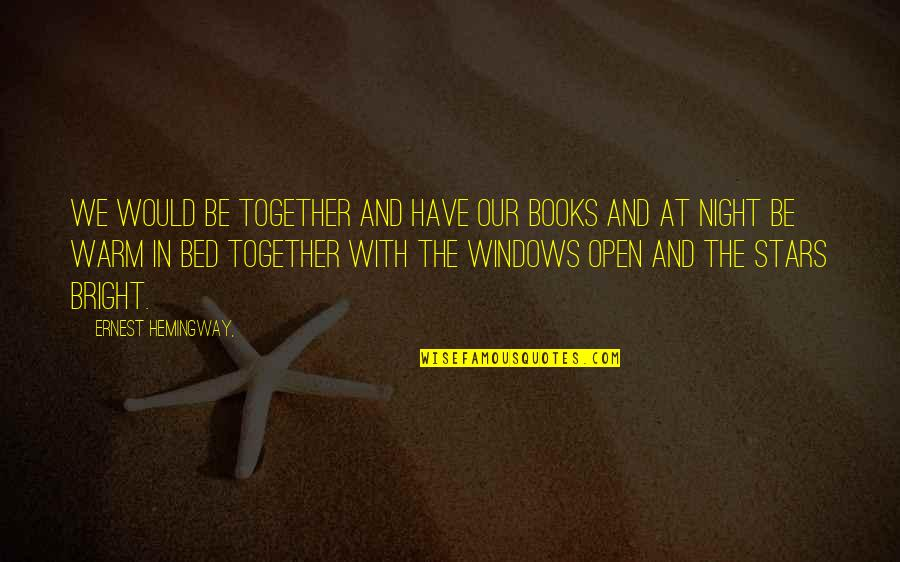 The Night And Stars Quotes By Ernest Hemingway,: We would be together and have our books