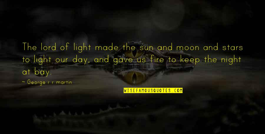 The Night And Stars Quotes By George R R Martin: The lord of light made the sun and