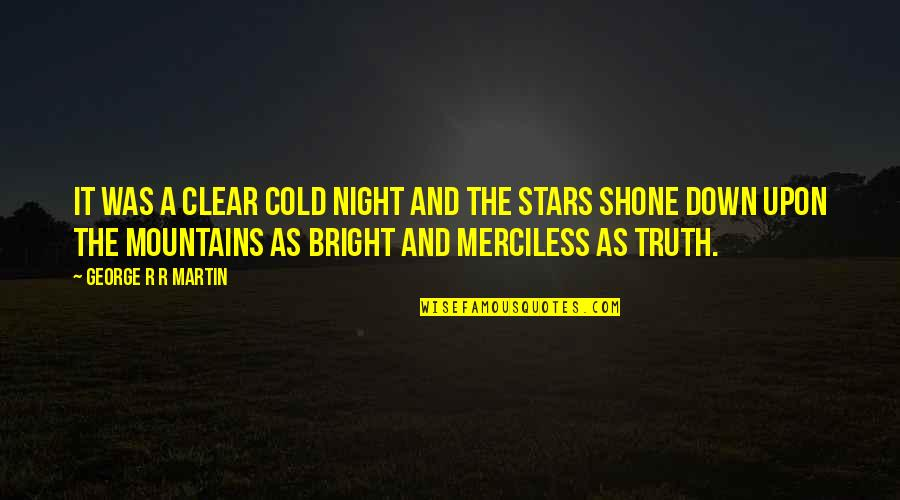 The Night And Stars Quotes By George R R Martin: It was a clear cold night and the