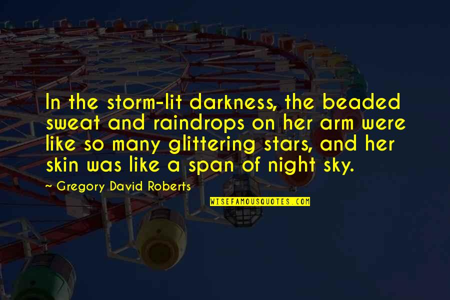 The Night And Stars Quotes By Gregory David Roberts: In the storm-lit darkness, the beaded sweat and
