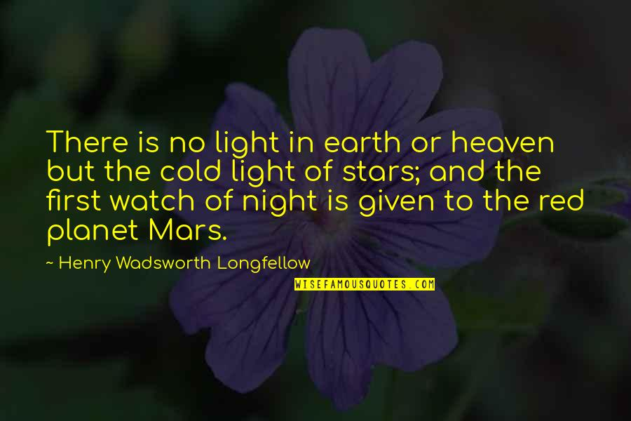 The Night And Stars Quotes By Henry Wadsworth Longfellow: There is no light in earth or heaven