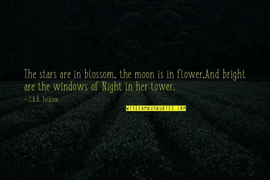 The Night And Stars Quotes By J.R.R. Tolkien: The stars are in blossom, the moon is
