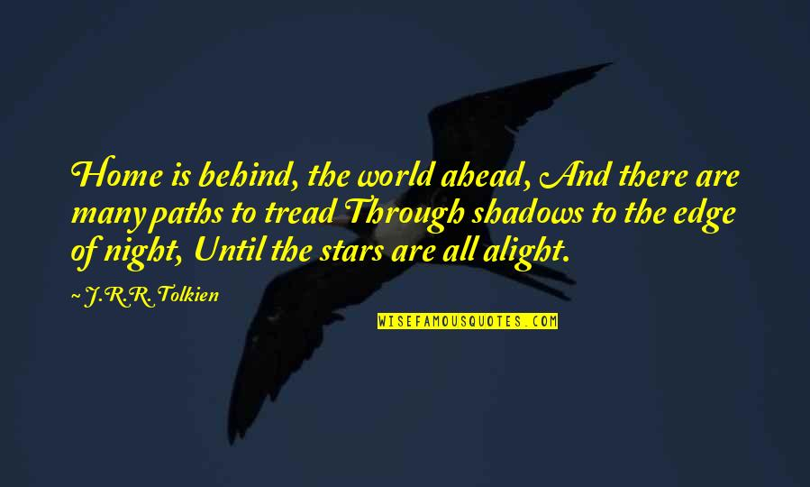The Night And Stars Quotes By J.R.R. Tolkien: Home is behind, the world ahead, And there