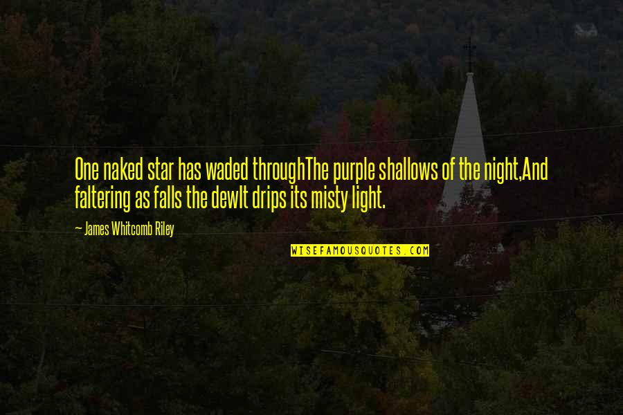 The Night And Stars Quotes By James Whitcomb Riley: One naked star has waded throughThe purple shallows