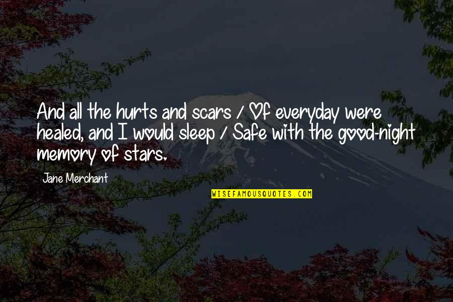The Night And Stars Quotes By Jane Merchant: And all the hurts and scars / Of