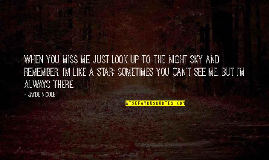 The Night And Stars Quotes By Jayde Nicole: When you miss me just look up to