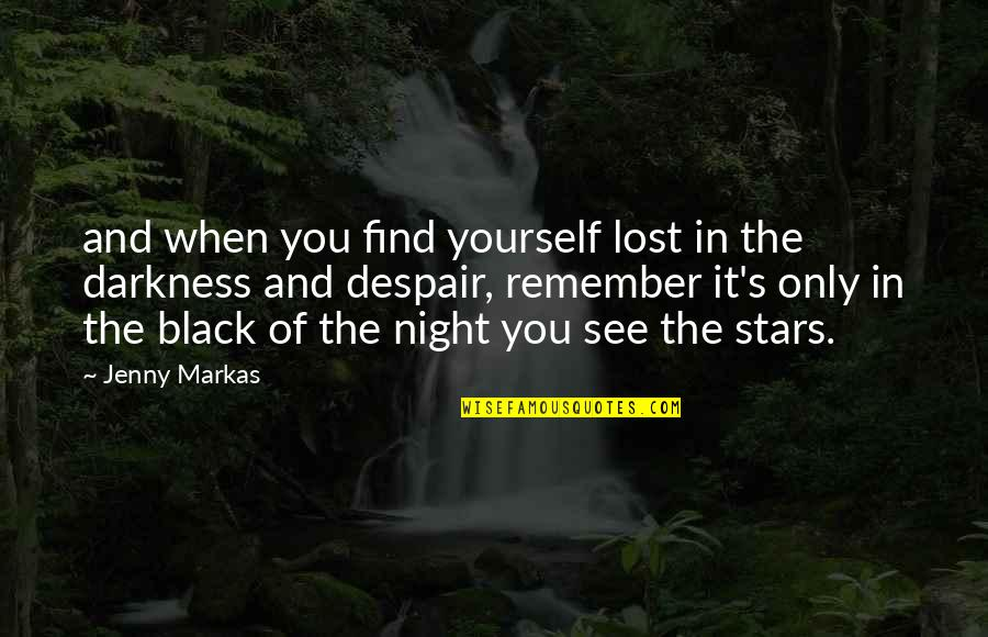 The Night And Stars Quotes By Jenny Markas: and when you find yourself lost in the
