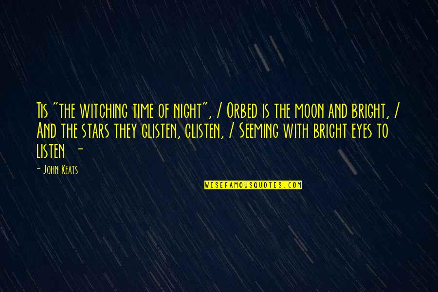 """The Night And Stars Quotes By John Keats: Tis """"the witching time of night"""", / Orbed"""