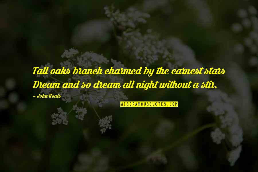 The Night And Stars Quotes By John Keats: Tall oaks branch charmed by the earnest stars