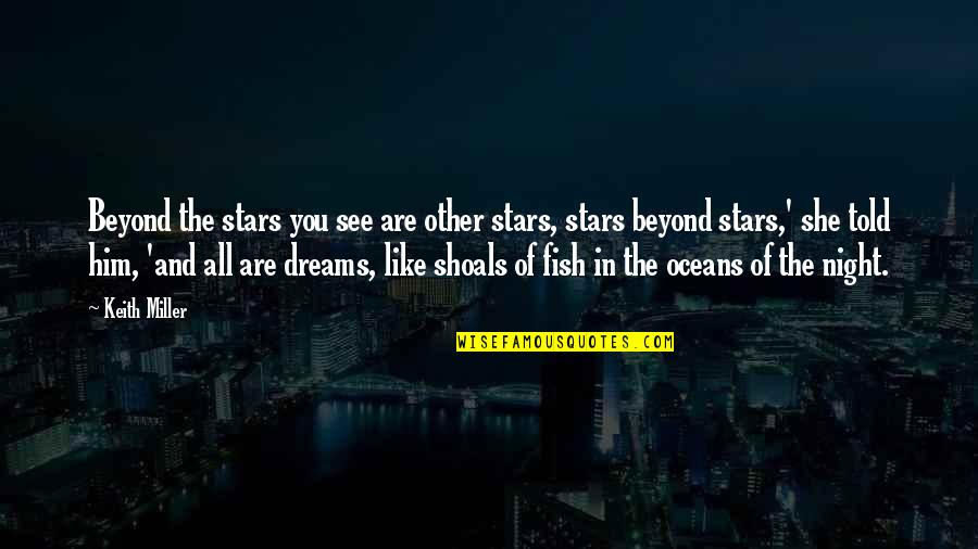 The Night And Stars Quotes By Keith Miller: Beyond the stars you see are other stars,