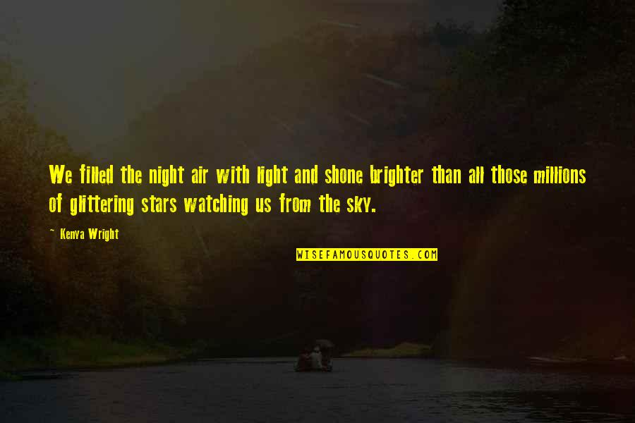 The Night And Stars Quotes By Kenya Wright: We filled the night air with light and