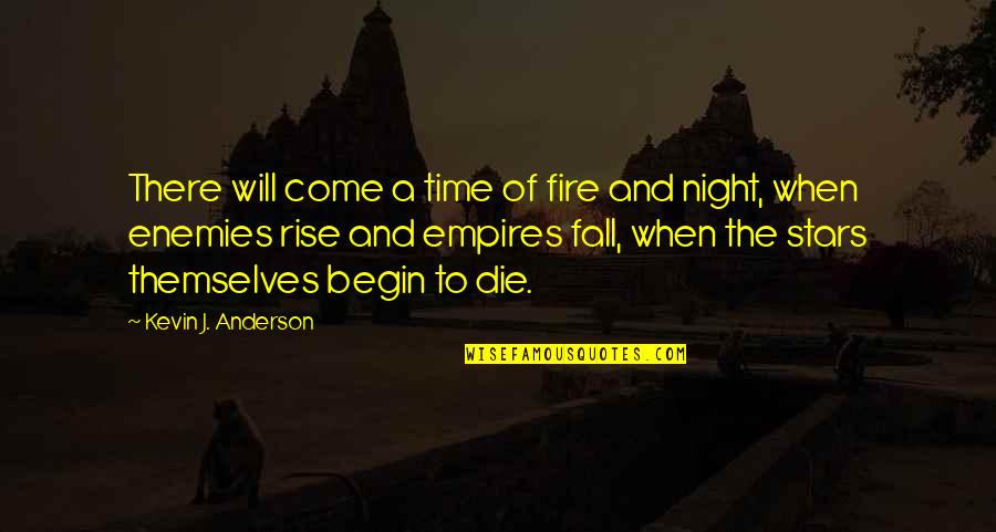 The Night And Stars Quotes By Kevin J. Anderson: There will come a time of fire and