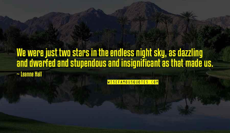 The Night And Stars Quotes By Leanne Hall: We were just two stars in the endless