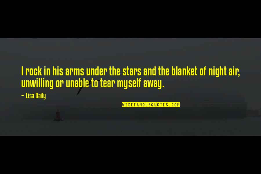 The Night And Stars Quotes By Lisa Daily: I rock in his arms under the stars