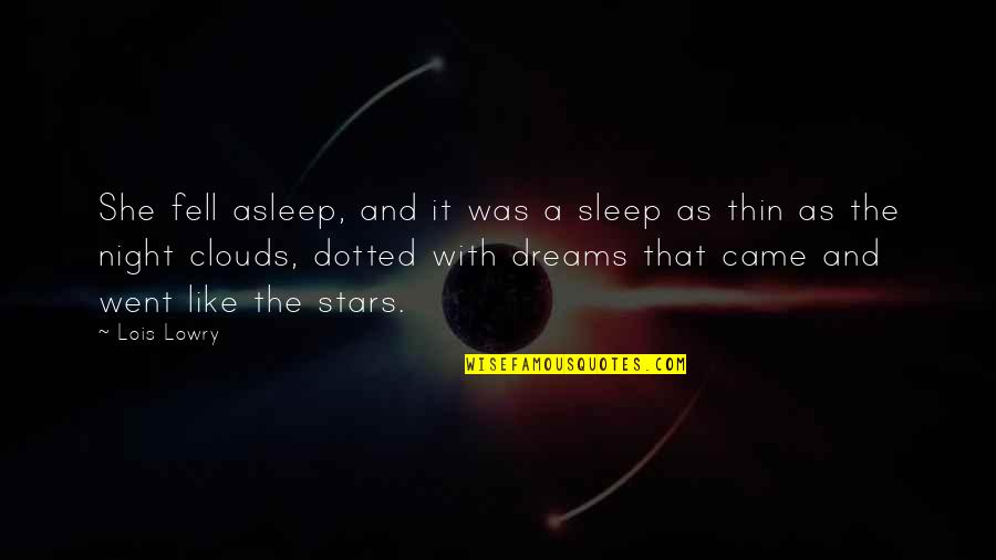 The Night And Stars Quotes By Lois Lowry: She fell asleep, and it was a sleep