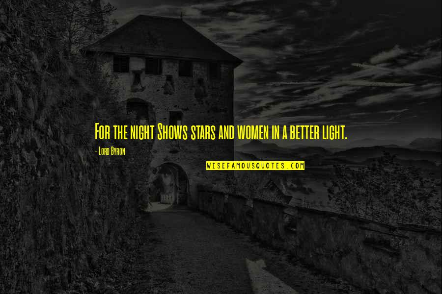 The Night And Stars Quotes By Lord Byron: For the night Shows stars and women in