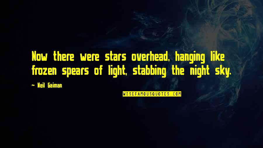 The Night And Stars Quotes By Neil Gaiman: Now there were stars overhead, hanging like frozen