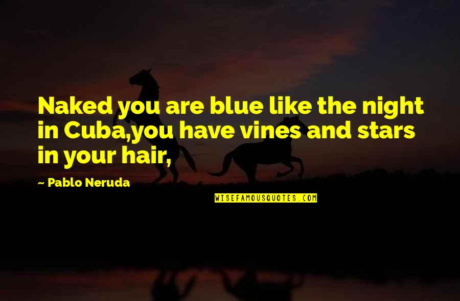 The Night And Stars Quotes By Pablo Neruda: Naked you are blue like the night in