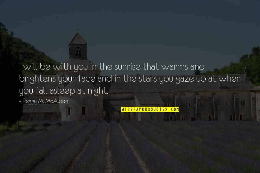 The Night And Stars Quotes By Peggy M. McAloon: I will be with you in the sunrise