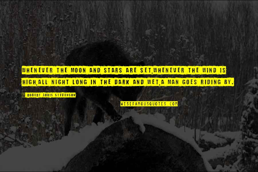 The Night And Stars Quotes By Robert Louis Stevenson: Whenever the moon and stars are set,Whenever the