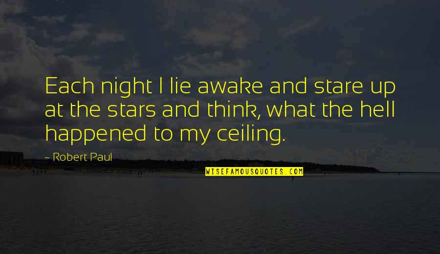 The Night And Stars Quotes By Robert Paul: Each night I lie awake and stare up