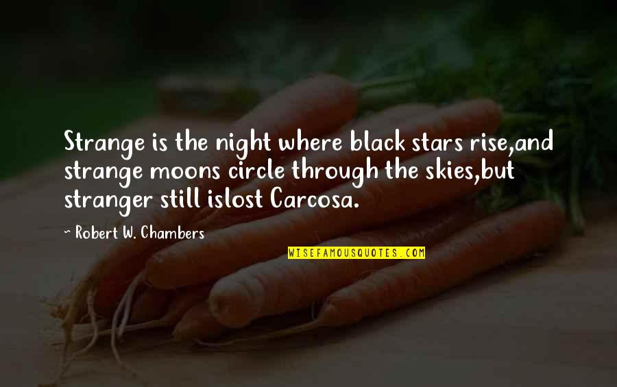 The Night And Stars Quotes By Robert W. Chambers: Strange is the night where black stars rise,and