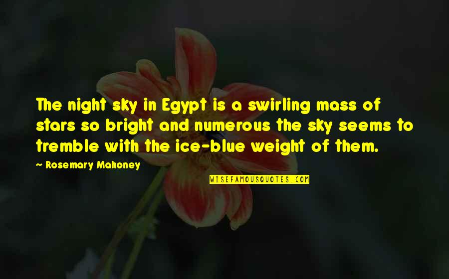 The Night And Stars Quotes By Rosemary Mahoney: The night sky in Egypt is a swirling