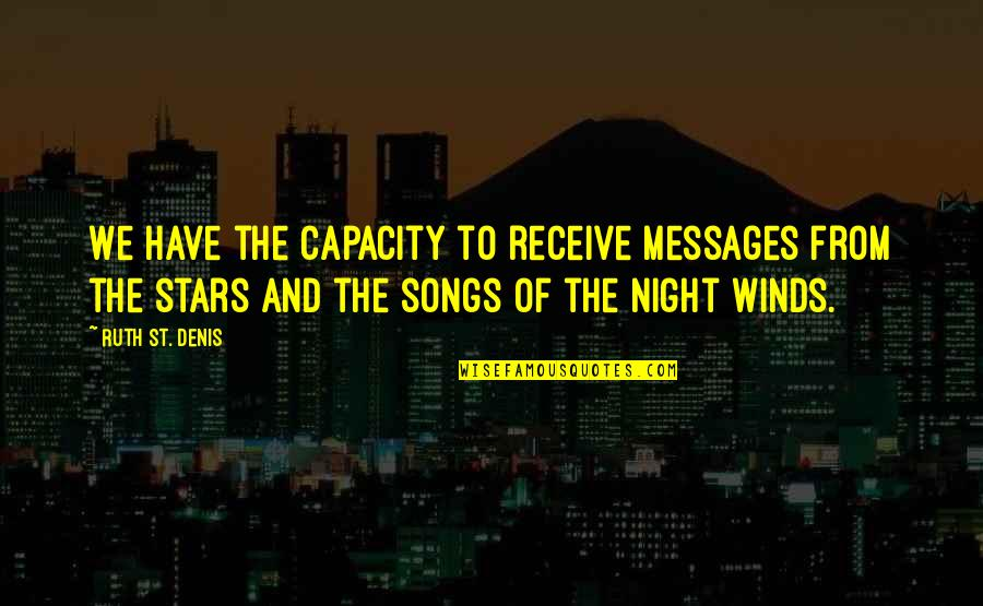 The Night And Stars Quotes By Ruth St. Denis: We have the capacity to receive messages from