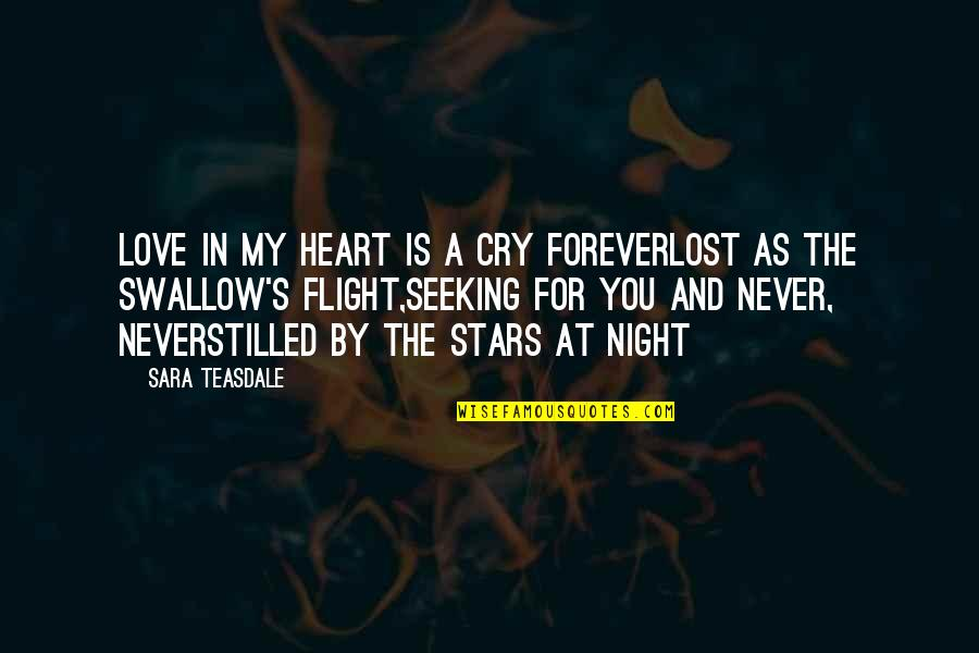 The Night And Stars Quotes By Sara Teasdale: Love in my heart is a cry foreverLost
