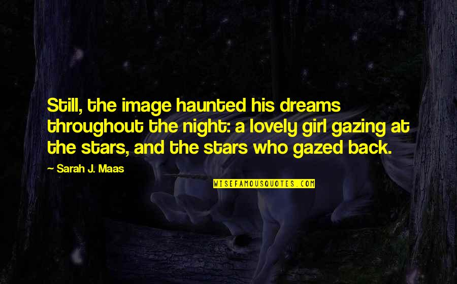 The Night And Stars Quotes By Sarah J. Maas: Still, the image haunted his dreams throughout the
