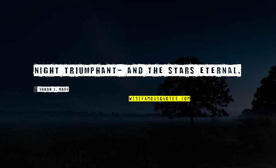 The Night And Stars Quotes By Sarah J. Maas: Night Triumphant- and the Stars Eternal.